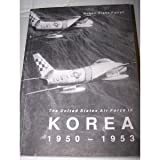The United States Air Force in Korea, 1950-1953, Robert Frank Futrell, 0912799714