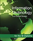 Information Technology in a Global Society for the IB Diploma, Stuart Gray, 1468023616