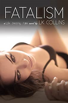 Fatalism (Life. Destiny. Fate Book 1) by [Collins, LK]