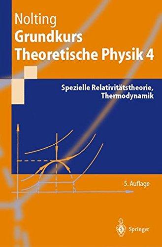 Grundkurs theoretische Physik. Bd.4 : Spezielle Relativitätstheorie, Thermodynamik