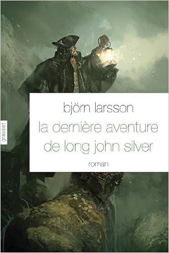 Bjorn Larsson – La derniere aventure de Long John Silver