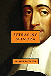 Betraying Spinoza - The Renegade Jew Who Gave Us Modernity