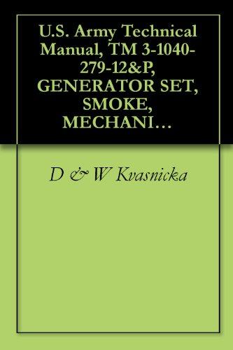 U.S. Army Technical Manual, TM 3-1040-279-12&P, GENERATOR SET, SMOKE, MECHANICAL: PULSE JET, M157 W/120 GAL FOG, (NSN 1040-01-206-0147), (EIC: 5CD), W/80 ... TANK,(1040-01-293-5496), (EIC: 5CE), 1987