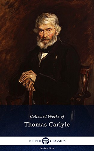 Delphi Collected Works of Thomas Carlyle (Illustrated) (Series Five Book 12)