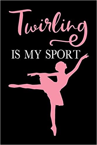 Twirling is My Sport: Baton Twirling Blank Line Journal Notebook ...
