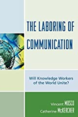The Laboring of Communication: Will Knowledge Workers of the World Unite? (Critical Media Studies) by Vincent Mosco (2009-08-04) Paperback