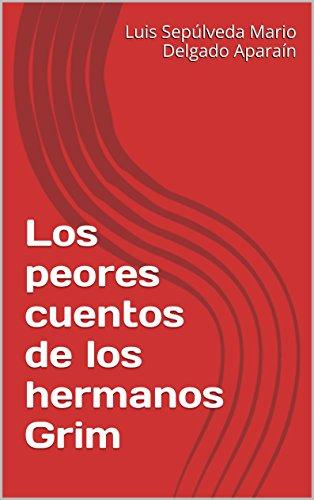Los peores cuentos de los hermanos Grim (Spanish Edition)