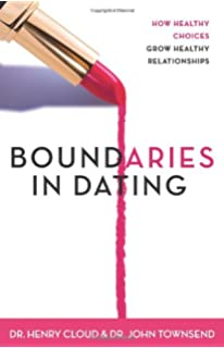Boundaries in Dating  How Healthy Choices Grow Healthy Relationships Amazon com