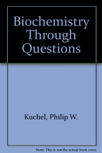 Biochemistry Through Questions: Self Assessment and Review