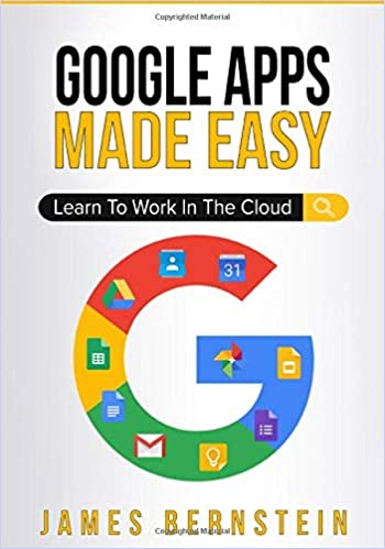 Written by James Bernstein: Google Apps Made Easy: Learn to work ...