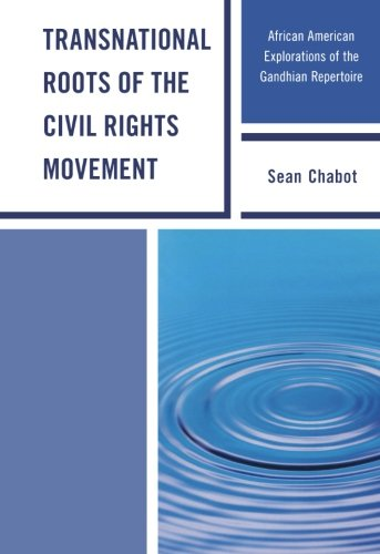 Transnational Roots of the Civil Rights Movement: African American Explorations of the Gandhian Repertoire