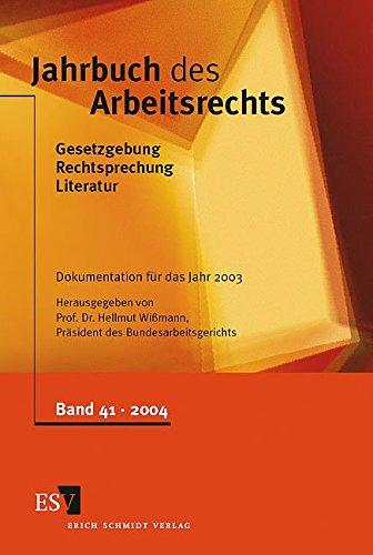 Jahrbuch des Arbeitsrechts: Gesetzgebung - Rechtsprechung - Literatur Nachschlagewerk für Wissenschaft und Praxis Band 41, Dokumentation für das Jahr 2003