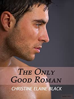 The Only Good Roman (The Story of Lia and Darius Book 1) by [Black, Christine Elaine]