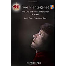 True Plantagenet. The Life of Edmund Mortimer: Praedicat Rex Part 1