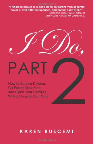 I Do, Part 2: How to Survive Divorce, Co-Parent Your Kids, and Blend Your Families Without Losing Your Mind pdf epub
