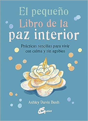El Pequeño Libro De La Paz Interior Prácticas Sencillas Para Vivir