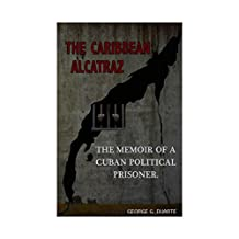 The Caribbean Alcatraz: Memoirs of a Cuban Political Prisoner.