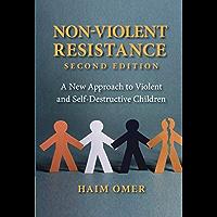 Non-Violent Resistance: A New Approach to Violent and Self-Destructive Children (English Edition)