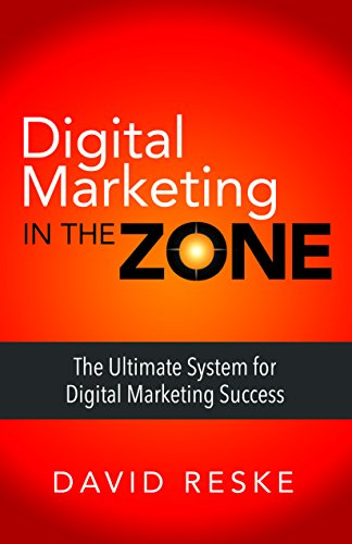 Digital Marketing in the Zone: The Ultimate System for Digital Marketing Success (Digital Zone System)