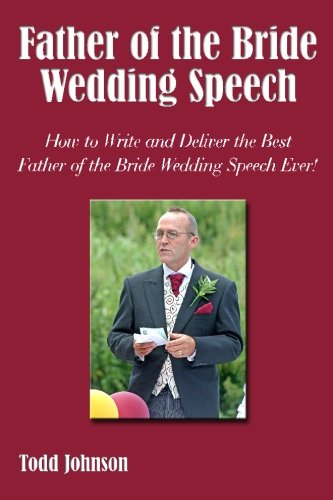 Father of the Bride Wedding Speech: How to Write and Deliver the Best Father of the Bride Wedding Speech Ever!