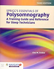 Spriggs's Essentials of Polysomnography: A Training Guide and Reference for Sleep Technicians: A Training Guide and Reference for Sleep Technicians