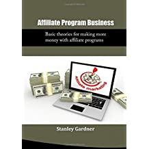 [ Affiliate Program Business: Basic Theories for Making More Money with Affiliate Programs BY Gardner, Stanley ( Author ) ] { Paperback } 2015