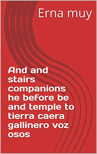And and stairs companions he before be and temple to tierra caera gallinero voz osos (Provencal Edition) (Companion Stairs)