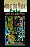 img - for [(Arrest the Music!: Fela and His Rebel Art and Politics )] [Author: Tejumola Olaniyan] [Nov-2004] book / textbook / text book