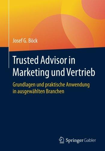 Trusted Advisor in Marketing und Vertrieb: Grundlagen und praktische Anwendung in ausgewählten Branchen