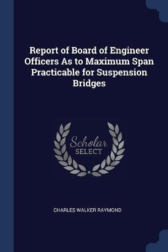 Report of Board of Engineer Officers As to Maximum Span Practicable for Suspension Bridges pdf epub