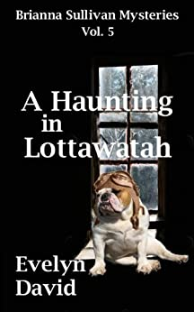 A Haunting in Lottawatah (Brianna Sullivan Mysteries Book 5) by [David, Evelyn]