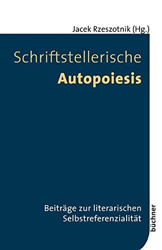 Schriftstellerische Autopoiesis: Beiträge zur literarischen Selbstreferenzialität