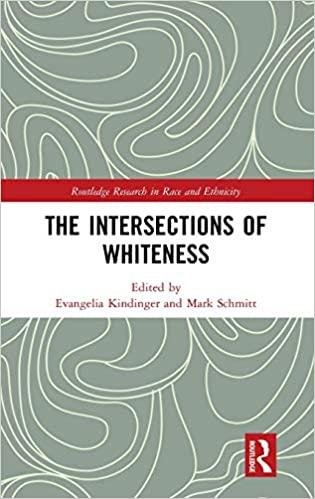 The intersections of whiteness [electronic resource] / [edited by] Evangelia Kindinger and Mark Schmitt