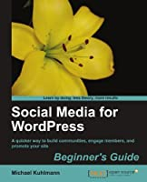 Social Media for WordPress: Build Communities, Engage Members and Promote Your Site Front Cover