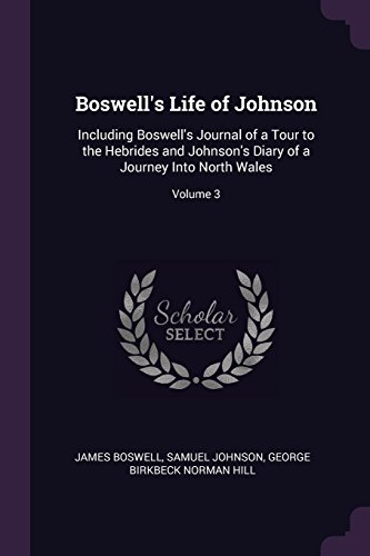 Boswell's Life of Johnson: Including Boswell's Journal of a Tour to the Hebrides and Johnson's Diary of a Journey Into North Wales; Volume 3