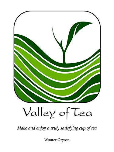 Valley of Tea: Make and enjoy a truly satisfying cup of tea. - Learn about : oolong black green white and pu-erh and so much more! by Wouter Gryson