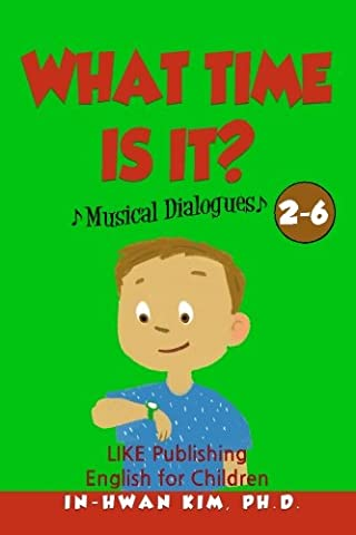 What time is it? Musical Dialogues: English for Children Picture Book 2-6 (Volume 14) (As It Is Volume 2)