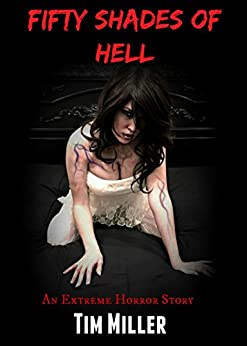 Fifty Shades of Hell: An Extreme Horror Story by [Miller, Tim]
