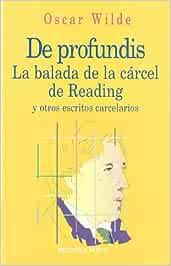 De profundis. La balada de la cárcel de Reading y otros escritos: Y otros escritos carcelarios Biblioteca Oscar Wilde: Amazon.es: Wilde, Oscar, Nelken, Margarita: Libros