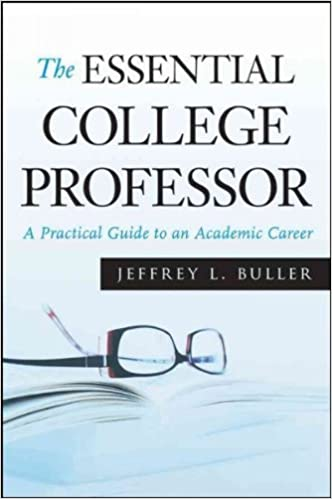 Book [ The Essential College Professor: A Practical Guide to an Academic Career [ THE ESSENTIAL COLLEGE PROFESSOR: A PRACTICAL GUIDE TO AN ACADEMIC CAREER BY Buller, Jeffrey L. ( Author ) Dec-01-2009 ] By Buller, Jeffrey L. ( Author ) [ 2009 ) [ ]