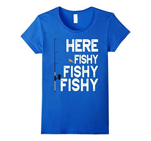 Womens Here Fishy Fishy Fishy T-Shirt Cool Fisherman Gift Shirt Medium Royal Blue