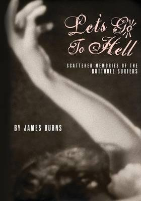 Download Scattered Memories of the Butthole Surfers Let's Go to Hell (Paperback) - Common PDF
