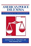 American Police Dilemma, Johannes Spreen and Diane Holloway, 0595269826