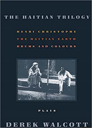 Henri Christophe and The Haytian Earth The Haitian Trilogy Plays Drums and Colours
