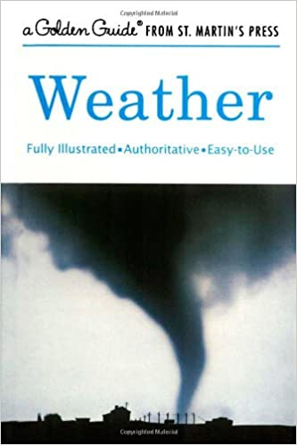 Weather: A Fully Illustrated, Authoritative and Easy-to-Use Guide (A Golden Guide from St. Martin's Press)