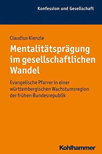 Download Mentalitatspragung Im Gesellschaftlichen Wandel: Evangelische Pfarrer in Einer Wurttembergischen Wachstumsregion Der Fruhen Bundesrepublik (Konfession Und Gesellschaft) (German Edition) ebook