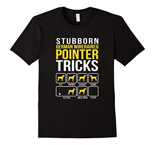 Mens Stubborn German Wirehaired Pointer Tricks T-Shirt Medium Black
