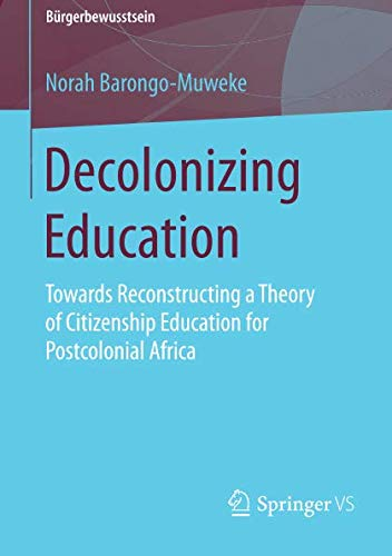 Decolonizing Education: Towards Reconstructing a Theory of Citizenship Education for Postcolonial Africa (Bürgerbewussts