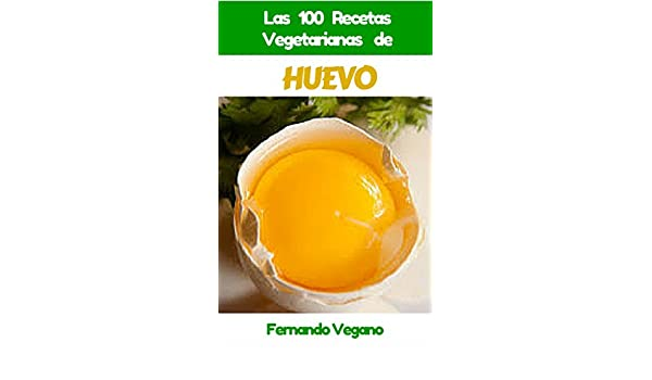 Amazon.com: HUEVO: Las 100 Recetas Vegetarianas de Huevo (Spanish Edition) eBook: Fernando Vegano: Kindle Store