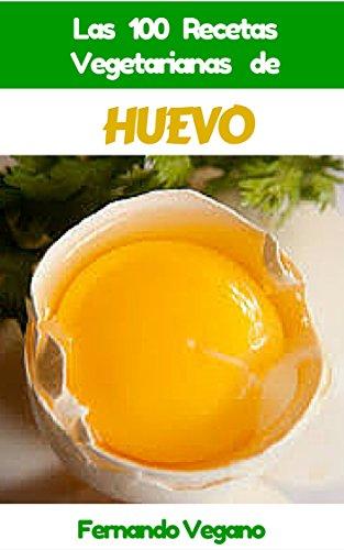 HUEVO: Las 100 Recetas Vegetarianas de Huevo (Spanish Edition) by [Vegano,